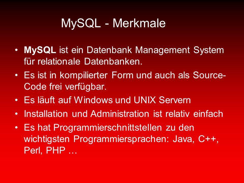 MySQL - Merkmale MySQL ist ein Datenbank Management System für relationale Datenbanken.