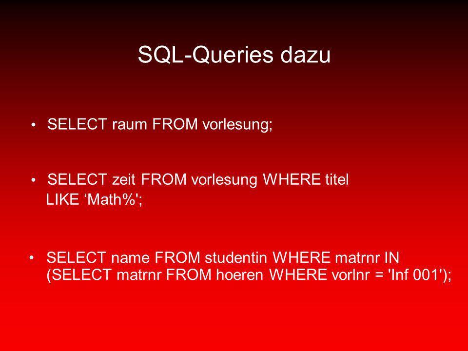 SQL-Queries dazu SELECT raum FROM vorlesung;