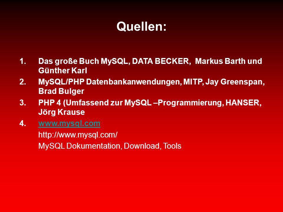 Quellen: Das große Buch MySQL, DATA BECKER, Markus Barth und Günther Karl. MySQL/PHP Datenbankanwendungen, MITP, Jay Greenspan, Brad Bulger.