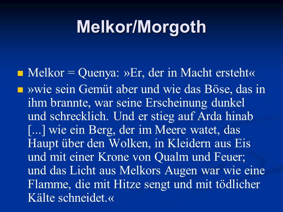 Melkor/Morgoth Melkor = Quenya: »Er, der in Macht ersteht«