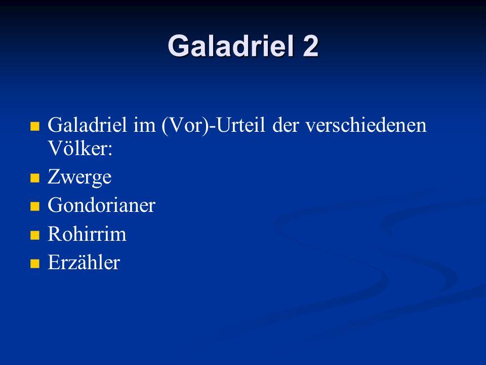 Galadriel 2 Galadriel im (Vor)-Urteil der verschiedenen Völker: Zwerge