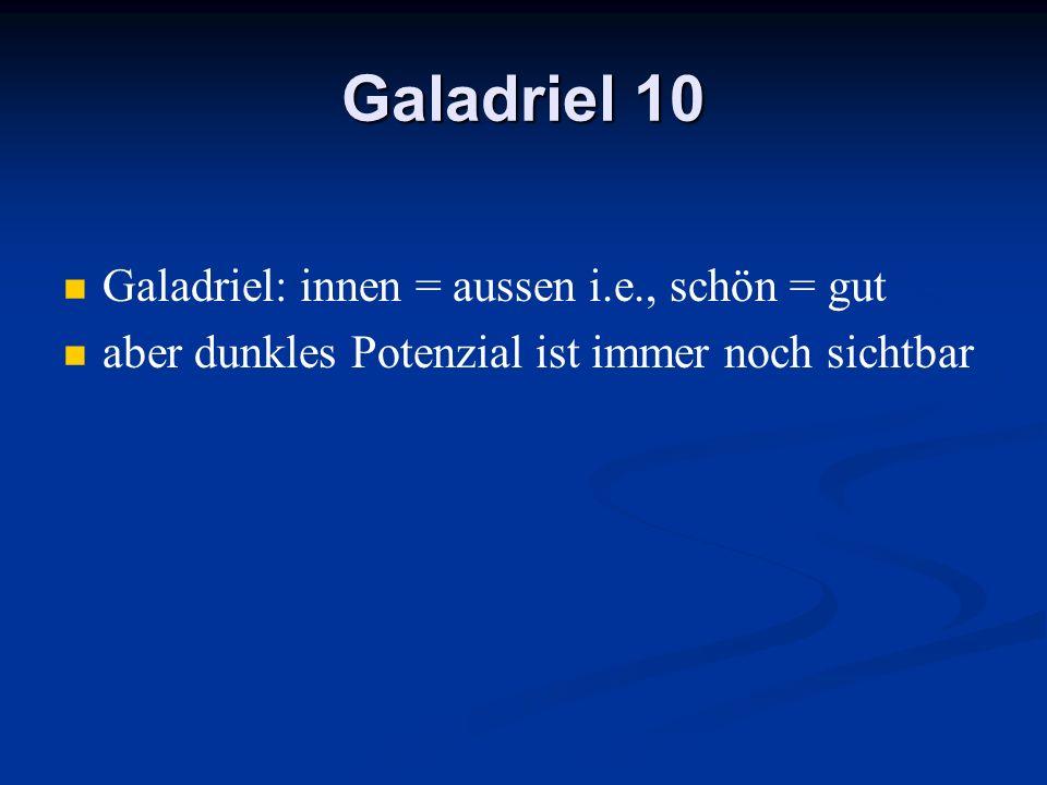 Galadriel 10 Galadriel: innen = aussen i.e., schön = gut