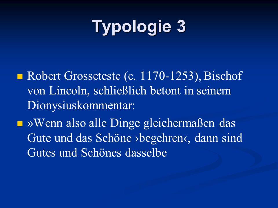 Typologie 3Robert Grosseteste (c. 1170-1253), Bischof von Lincoln, schließlich betont in seinem Dionysiuskommentar: