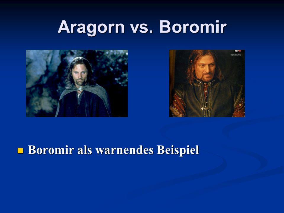 Aragorn vs. Boromir Boromir als warnendes Beispiel
