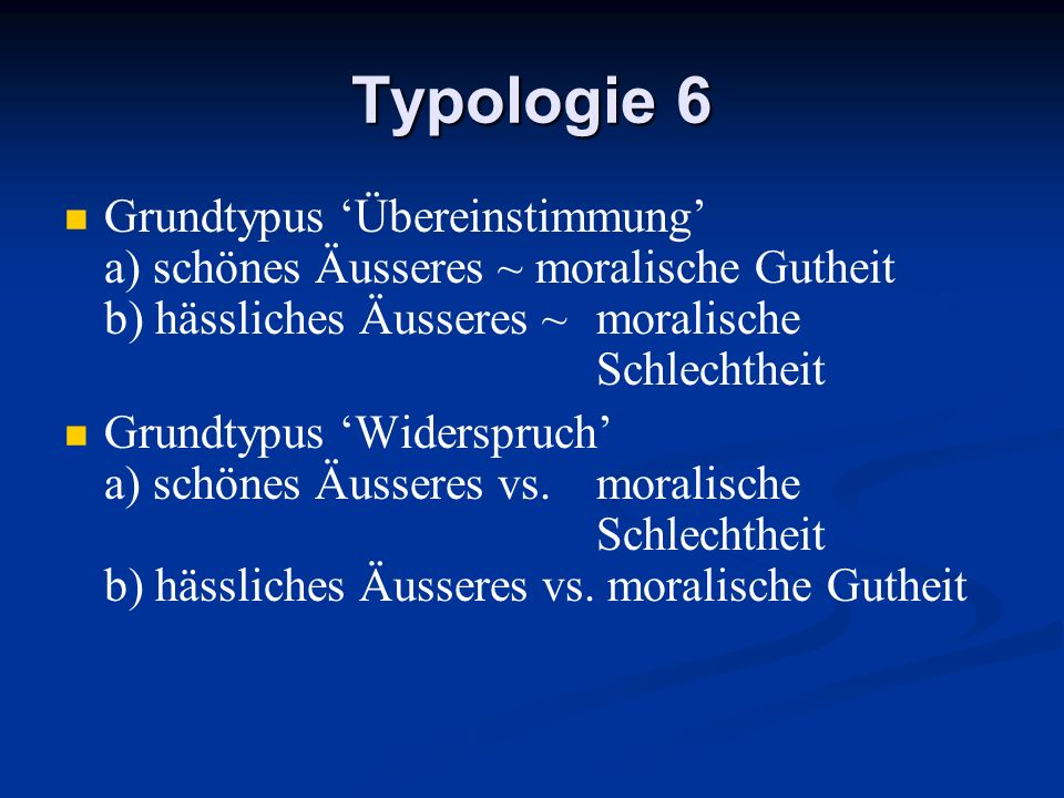 Typologie 6 Grundtypus 'Übereinstimmung' a) schönes Äusseres ~ moralische Gutheit b) hässliches Äusseres ~ moralische Schlechtheit.