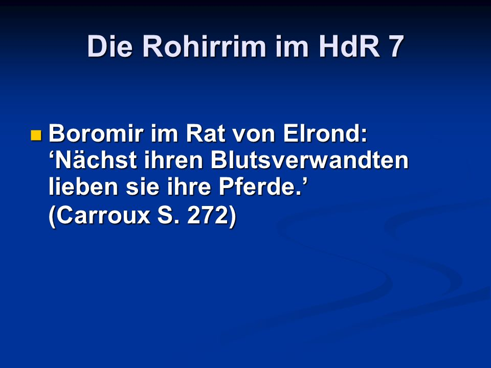 Die Rohirrim im HdR 7Boromir im Rat von Elrond: 'Nächst ihren Blutsverwandten lieben sie ihre Pferde.' (Carroux S.