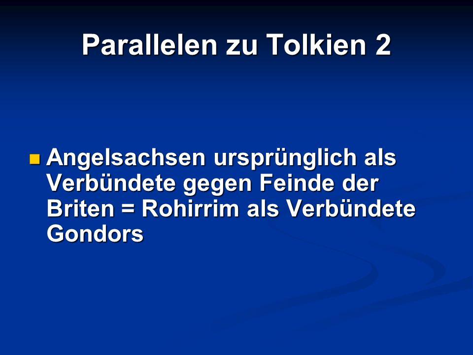 Parallelen zu Tolkien 2 Angelsachsen ursprünglich als Verbündete gegen Feinde der Briten = Rohirrim als Verbündete Gondors.