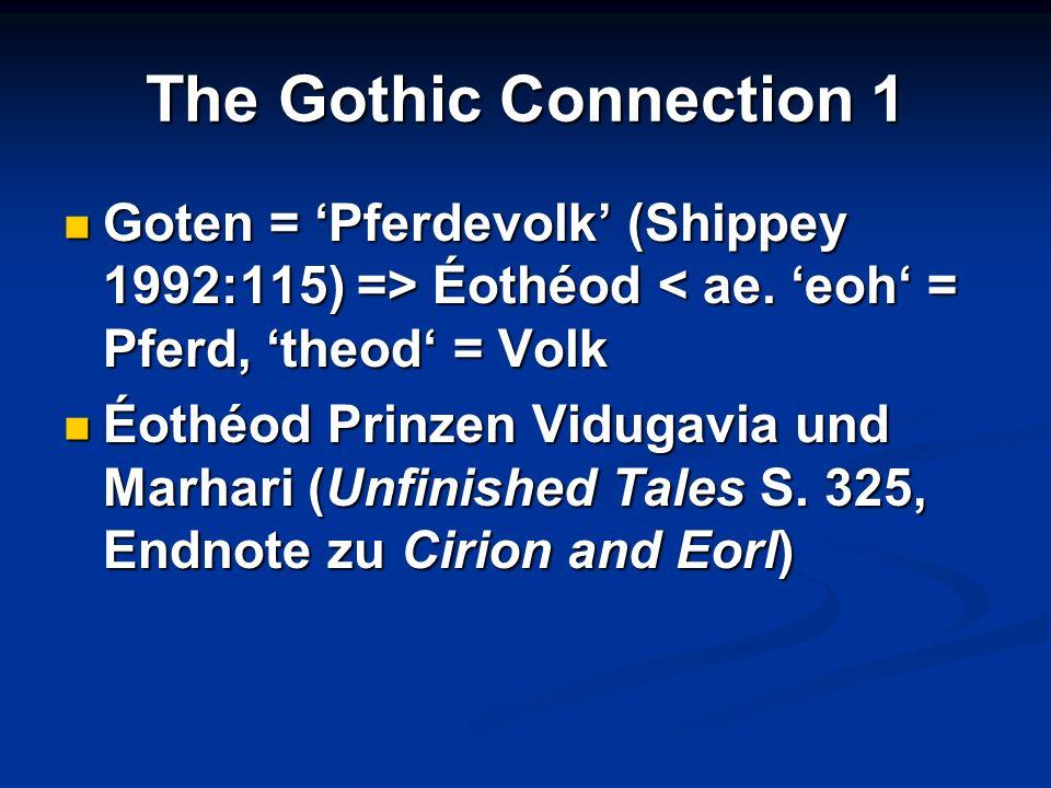 The Gothic Connection 1Goten = 'Pferdevolk' (Shippey 1992:115) => Éothéod < ae. 'eoh' = Pferd, 'theod' = Volk.