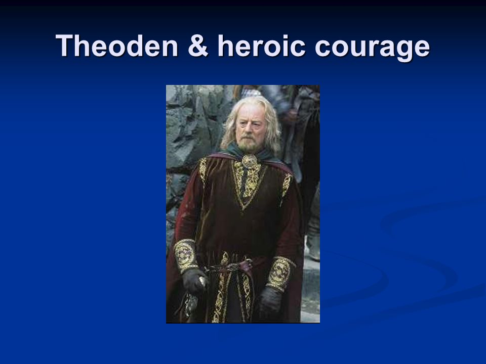 Theoden & heroic courage