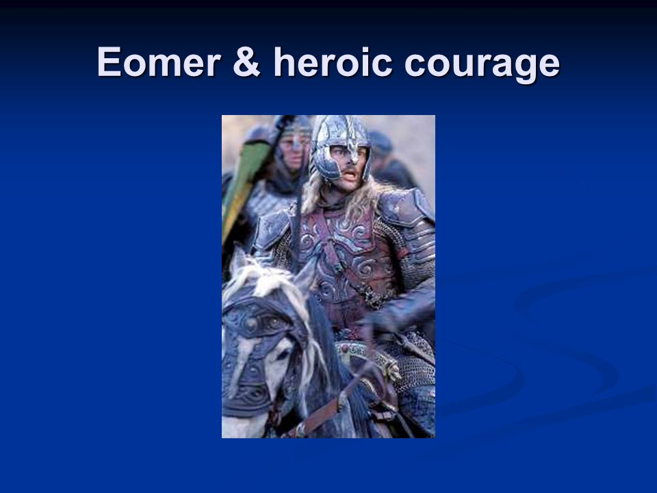 Eomer & heroic courage
