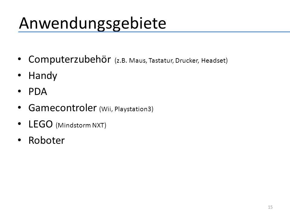 Anwendungsgebiete Computerzubehör (z.B. Maus, Tastatur, Drucker, Headset) Handy. PDA. Gamecontroler (Wii, Playstation3)