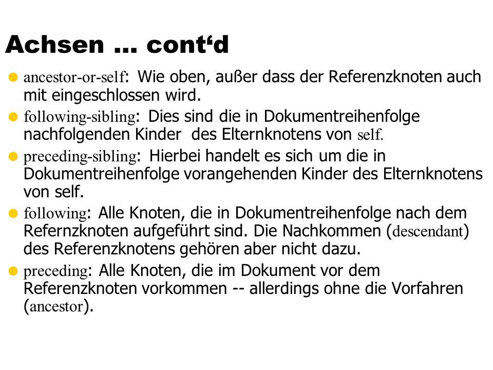 Achsen … cont'dancestor-or-self: Wie oben, außer dass der Referenzknoten auch mit eingeschlossen wird.