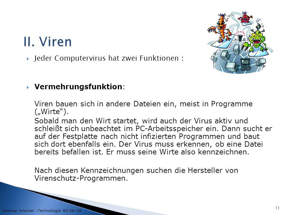 II. Viren Jeder Computervirus hat zwei Funktionen :