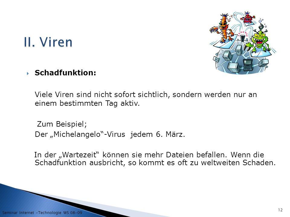 II. Viren Schadfunktion: Viele Viren sind nicht sofort sichtlich, sondern werden nur an einem bestimmten Tag aktiv.