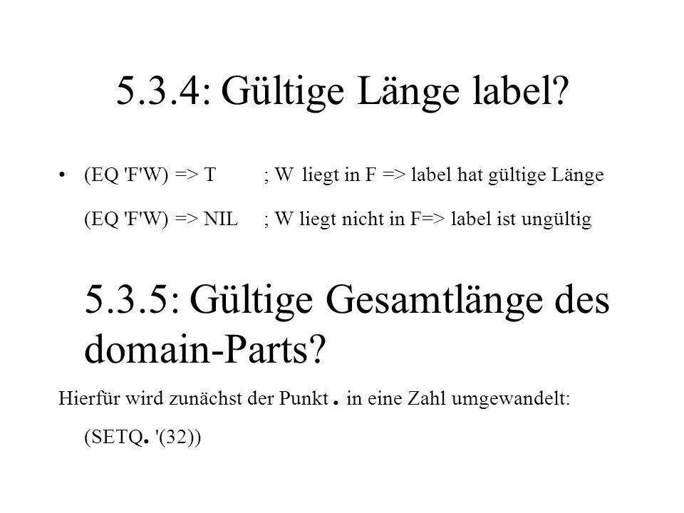 5.3.4: Gültige Länge label (EQ F W) => T ; W liegt in F => label hat gültige Länge. (EQ F W) => NIL ; W liegt nicht in F=> label ist ungültig.
