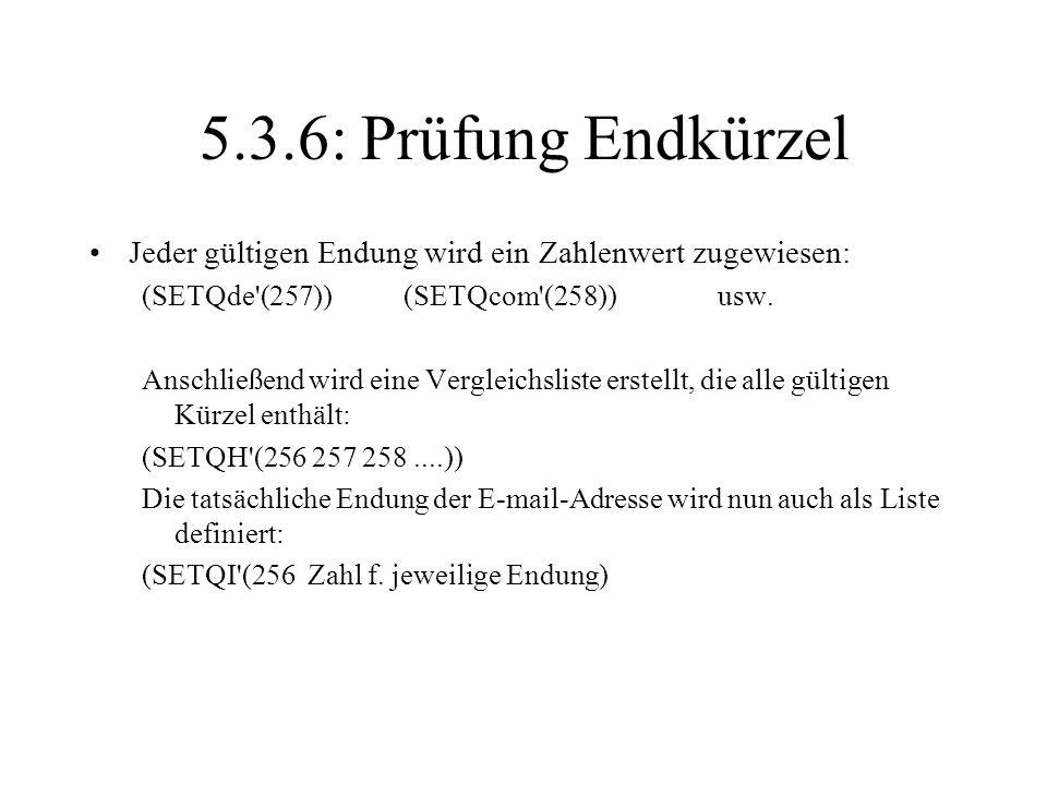 5.3.6: Prüfung EndkürzelJeder gültigen Endung wird ein Zahlenwert zugewiesen: (SETQde (257)) (SETQcom (258)) usw.