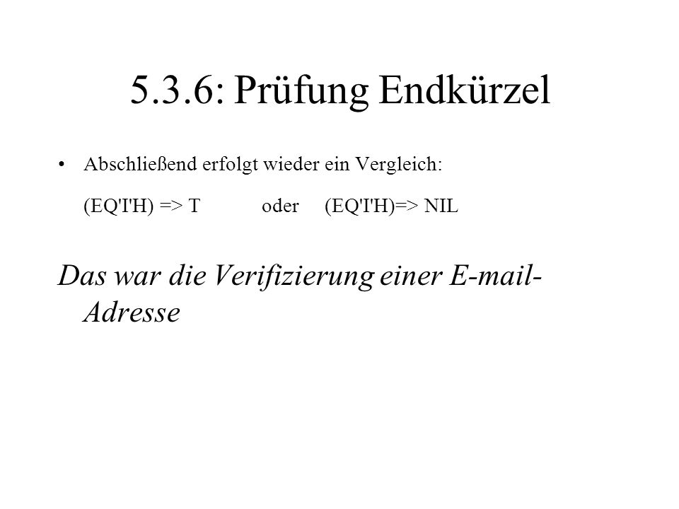 5.3.6: Prüfung Endkürzel (EQ I H) => T oder (EQ I H)=> NIL