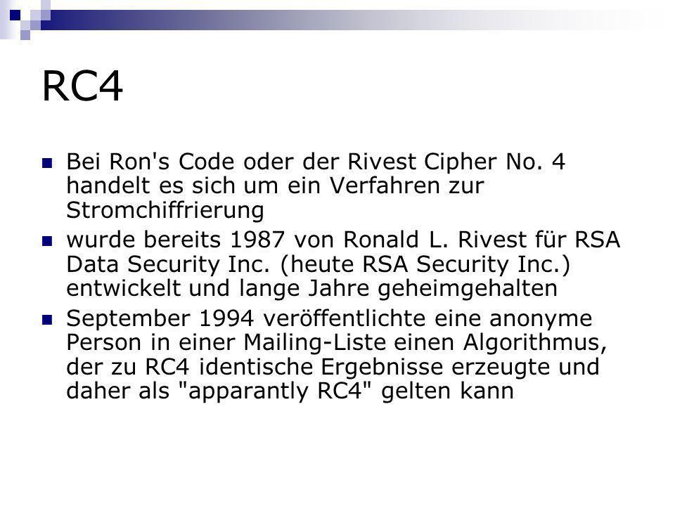 RC4 Bei Ron s Code oder der Rivest Cipher No. 4 handelt es sich um ein Verfahren zur Stromchiffrierung.