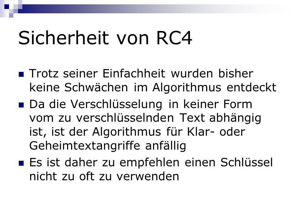 Sicherheit von RC4 Trotz seiner Einfachheit wurden bisher keine Schwächen im Algorithmus entdeckt.