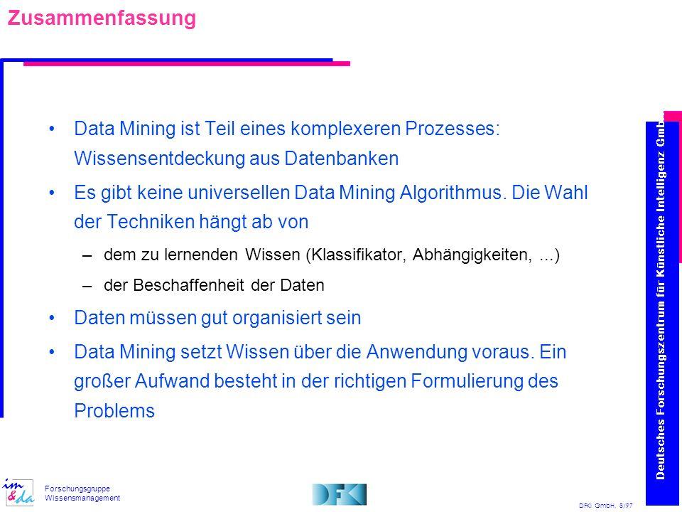 Zusammenfassung Data Mining ist Teil eines komplexeren Prozesses: Wissensentdeckung aus Datenbanken.
