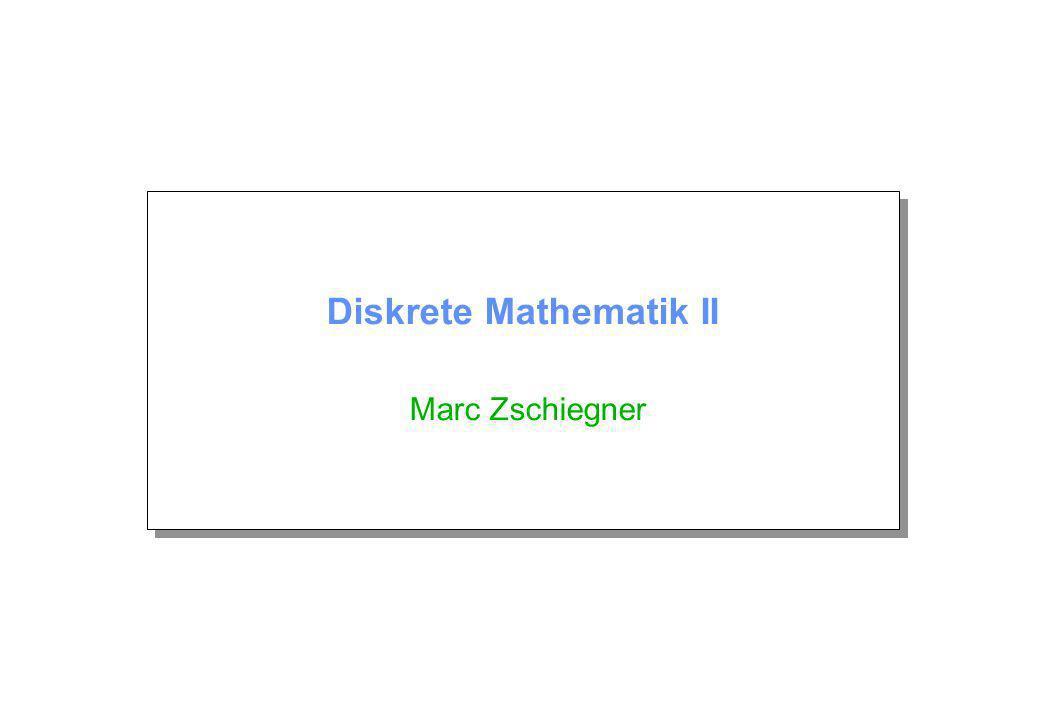 Diskrete Mathematik II Marc Zschiegner