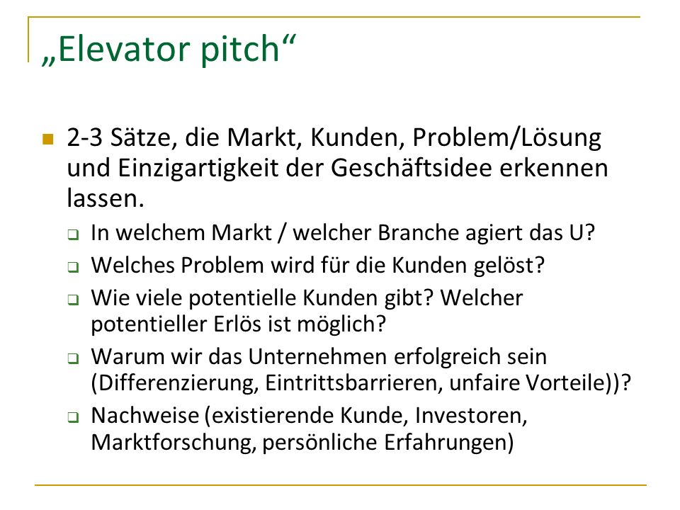 """""""Elevator pitch 2-3 Sätze, die Markt, Kunden, Problem/Lösung und Einzigartigkeit der Geschäftsidee erkennen lassen."""