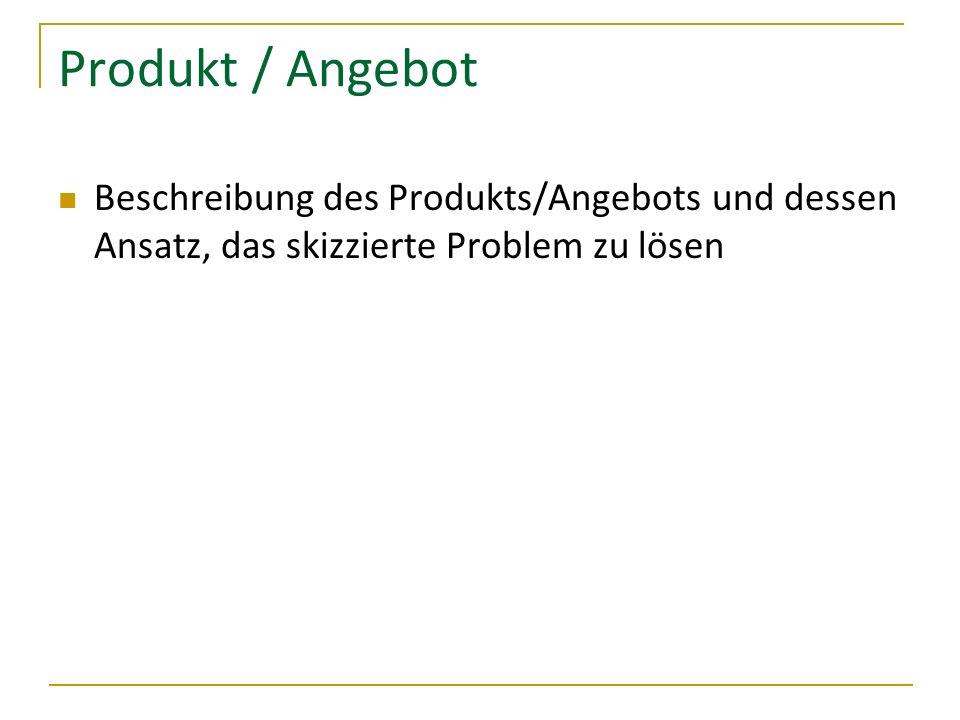 Produkt / AngebotBeschreibung des Produkts/Angebots und dessen Ansatz, das skizzierte Problem zu lösen.