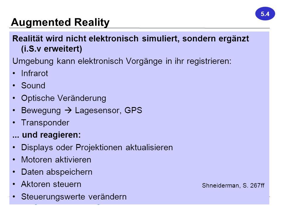5.4 Augmented Reality. Realität wird nicht elektronisch simuliert, sondern ergänzt (i.S.v erweitert)