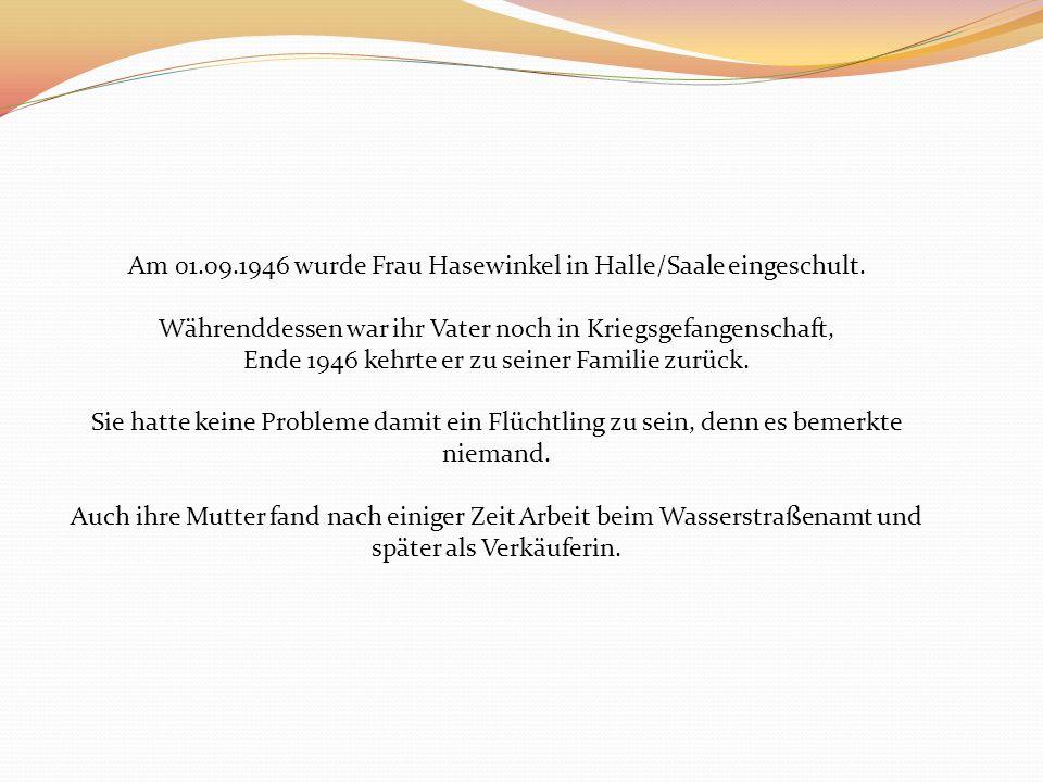 Am 01.09.1946 wurde Frau Hasewinkel in Halle/Saale eingeschult.