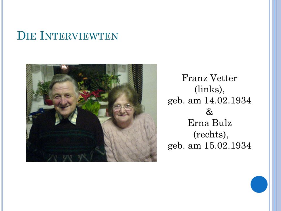 Die Interviewten Franz Vetter (links), geb. am & Erna Bulz