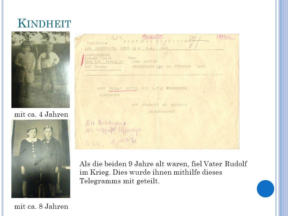 Kindheit mit ca. 4 Jahren. Als die beiden 9 Jahre alt waren, fiel Vater Rudolf im Krieg. Dies wurde ihnen mithilfe dieses.