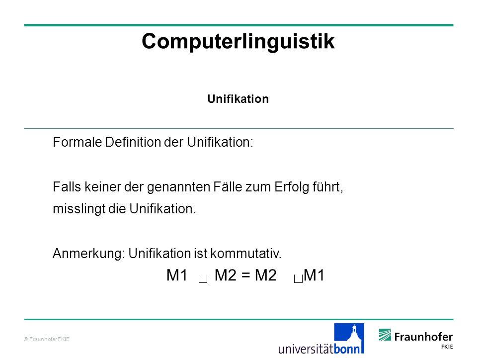 Computerlinguistik M1 M2 = M2 M1 Formale Definition der Unifikation: