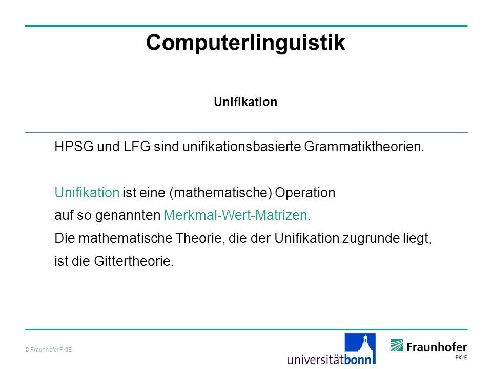 Computerlinguistik Unifikation. HPSG und LFG sind unifikationsbasierte Grammatiktheorien. Unifikation ist eine (mathematische) Operation.