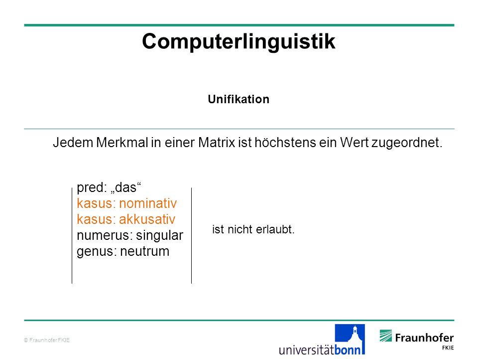 """Computerlinguistik Unifikation. Jedem Merkmal in einer Matrix ist höchstens ein Wert zugeordnet. pred: """"das"""