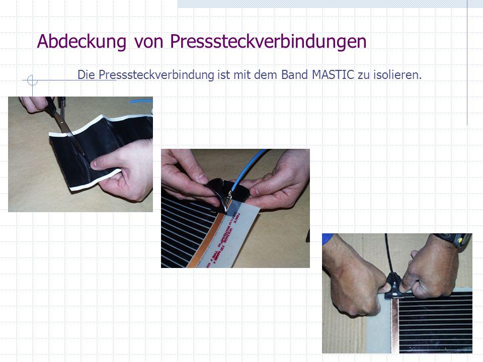 Die Presssteckverbindung ist mit dem Band MASTIC zu isolieren.