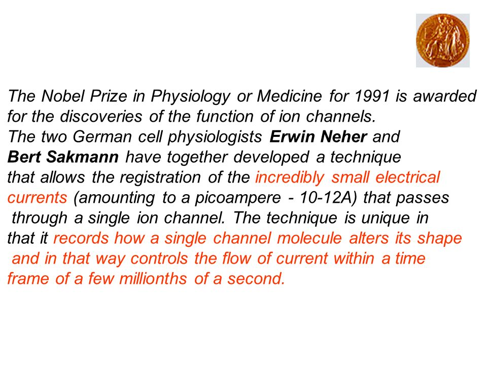 The Nobel Prize in Physiology or Medicine for 1991 is awarded for the discoveries of the function of ion channels.