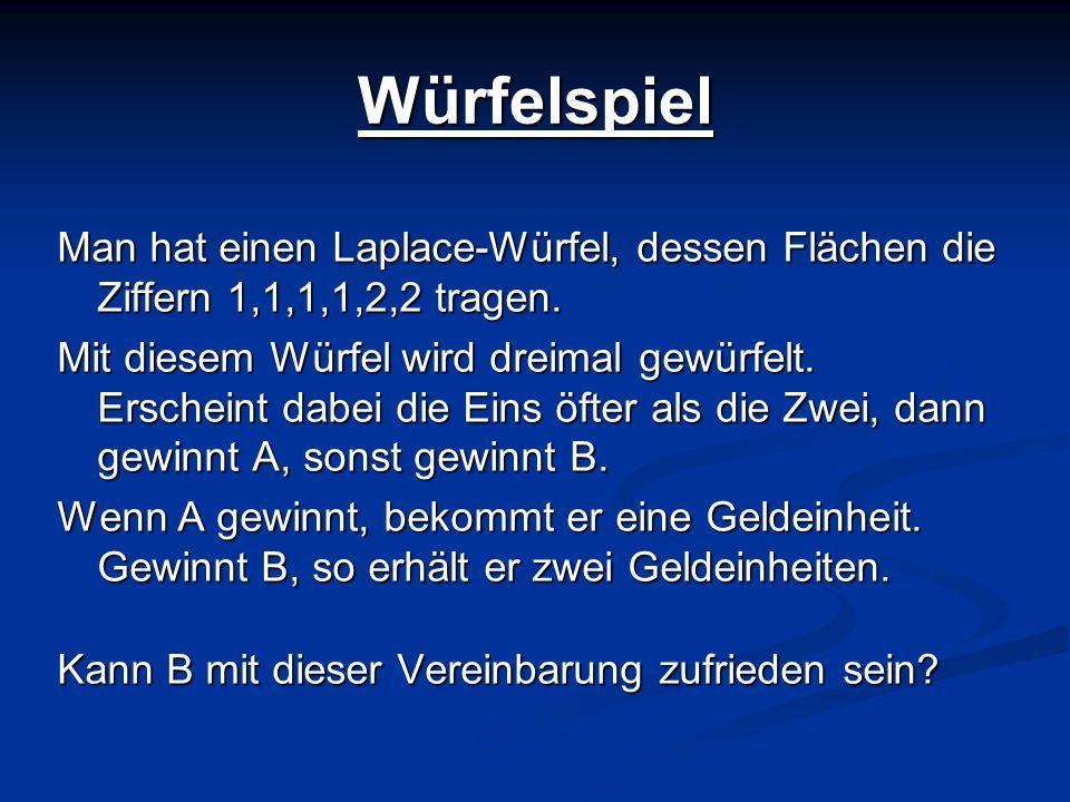 WürfelspielMan hat einen Laplace-Würfel, dessen Flächen die Ziffern 1,1,1,1,2,2 tragen.