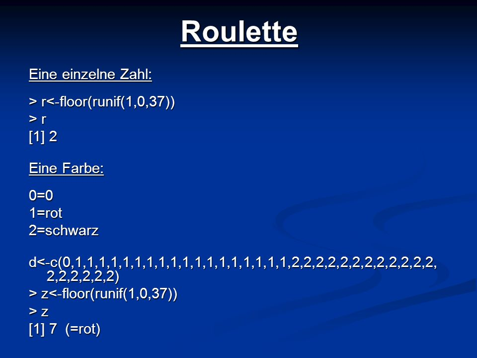 Roulette Eine einzelne Zahl: > r<-floor(runif(1,0,37)) > r