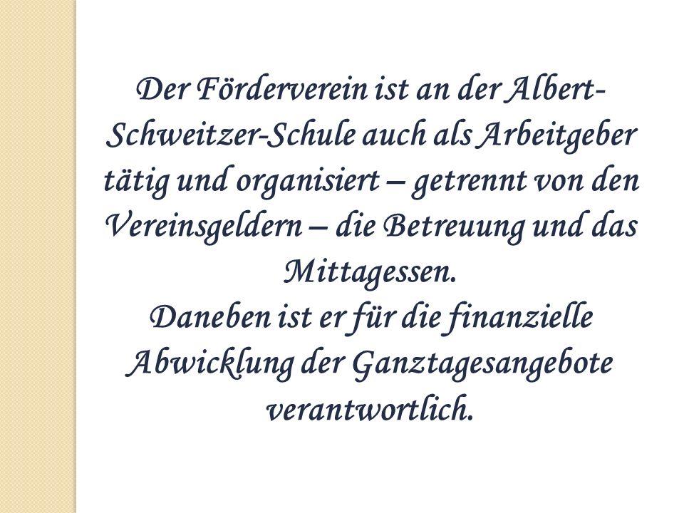 Der Förderverein ist an der Albert-Schweitzer-Schule auch als Arbeitgeber tätig und organisiert – getrennt von den Vereinsgeldern – die Betreuung und das Mittagessen.