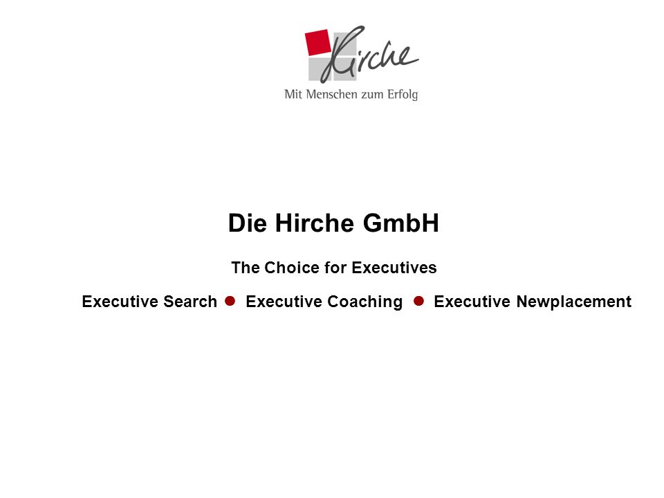 Die Hirche GmbH The Choice for Executives Executive Search  Executive Coaching  Executive Newplacement