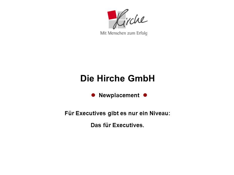 Die Hirche GmbH  Newplacement  Für Executives gibt es nur ein Niveau: Das für Executives.