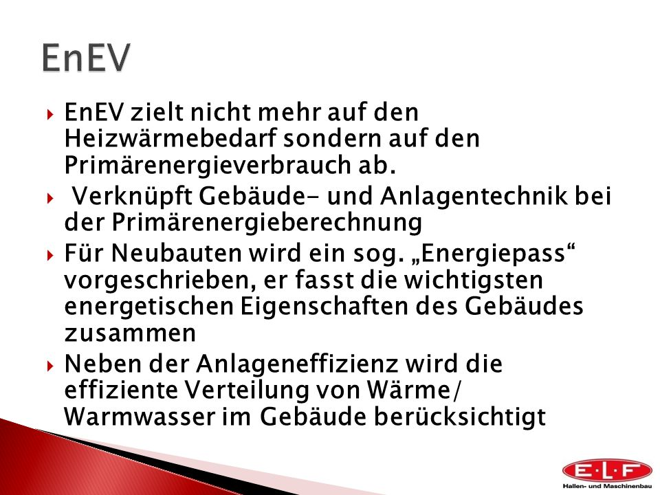 EnEV EnEV zielt nicht mehr auf den Heizwärmebedarf sondern auf den Primärenergieverbrauch ab.