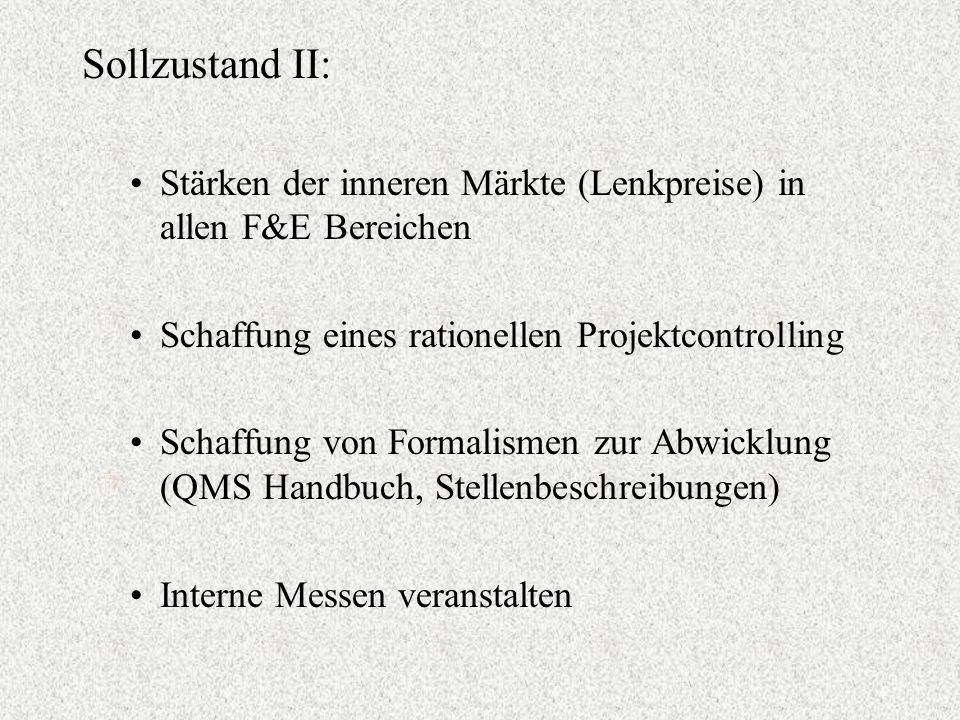 Sollzustand II: Stärken der inneren Märkte (Lenkpreise) in allen F&E Bereichen. Schaffung eines rationellen Projektcontrolling.