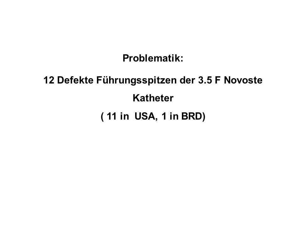 Problematik: 12 Defekte Führungsspitzen der 3.5 F Novoste Katheter ( 11 in USA, 1 in BRD)