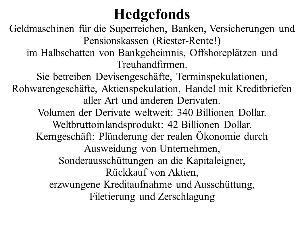 Hedgefonds Geldmaschinen für die Superreichen, Banken, Versicherungen und Pensionskassen (Riester-Rente!)