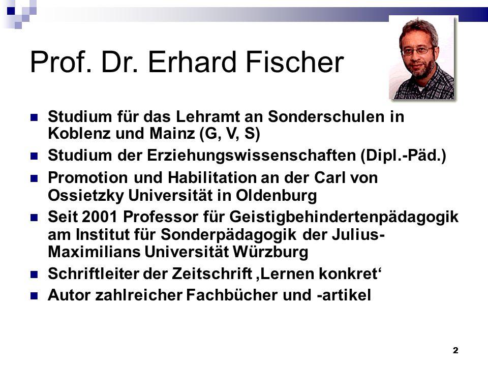 Prof. Dr. Erhard Fischer Studium für das Lehramt an Sonderschulen in Koblenz und Mainz (G, V, S)
