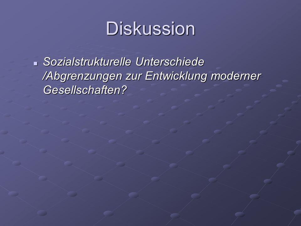 Diskussion Sozialstrukturelle Unterschiede /Abgrenzungen zur Entwicklung moderner Gesellschaften
