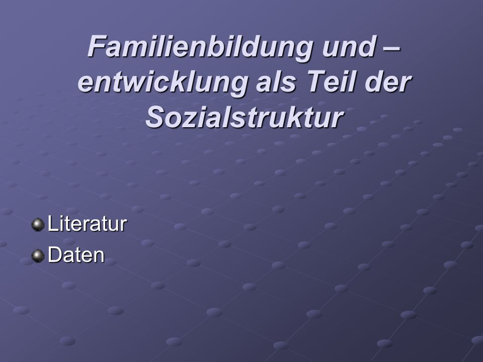Familienbildung und –entwicklung als Teil der Sozialstruktur