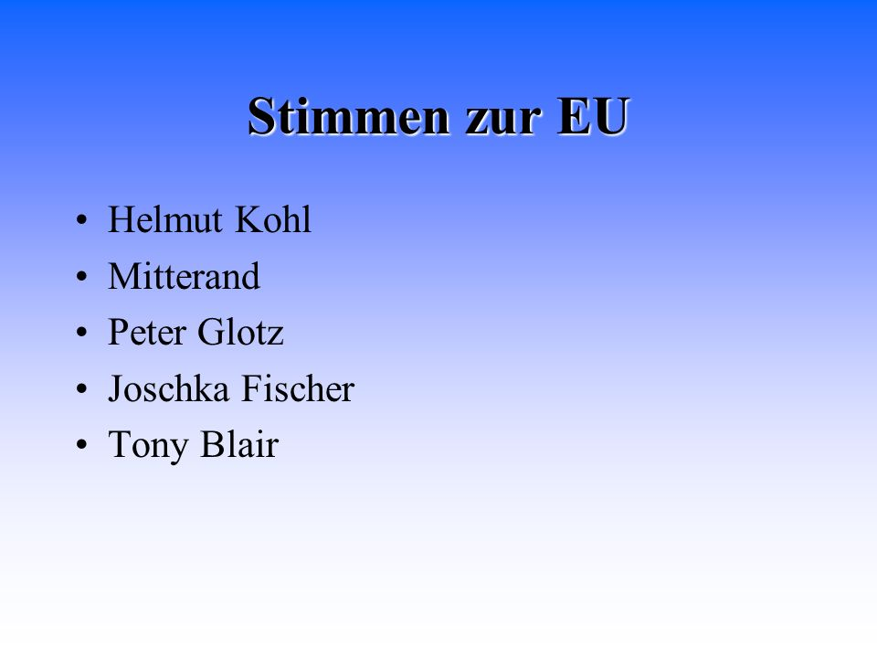 Stimmen zur EU Helmut Kohl Mitterand Peter Glotz Joschka Fischer