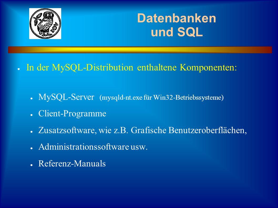 Datenbanken und SQL In der MySQL-Distribution enthaltene Komponenten: